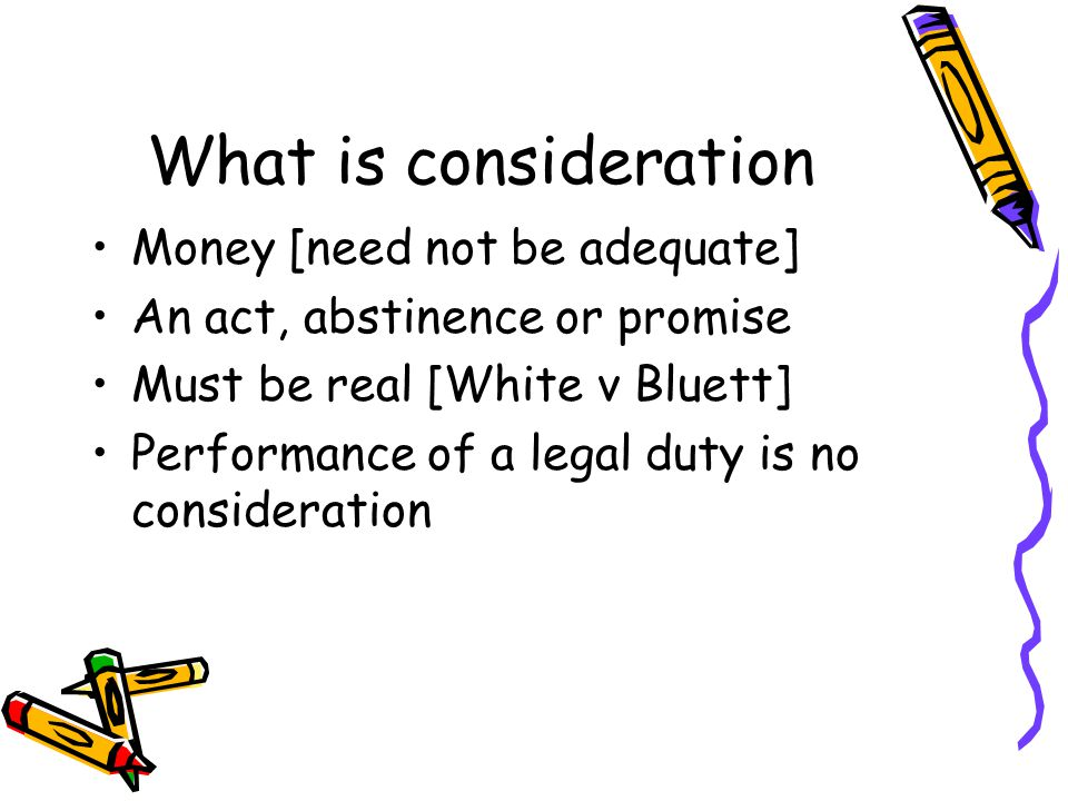 What is consideration Money [need not be adequate]